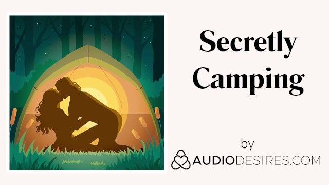Secretly camping erotic audio porn for women, hawt asmr